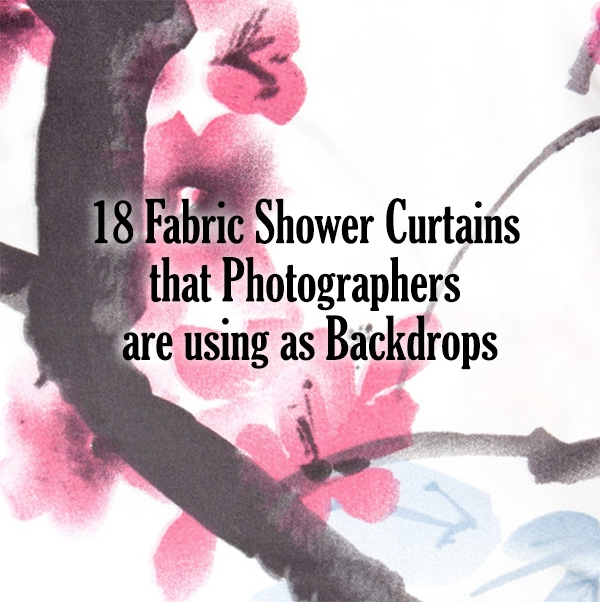 18 Fabric Shower Curtains that Photographers are using as Backdrops